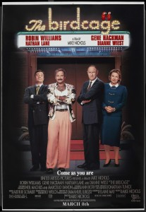 THE BIRDCAGE (1996) Written by Elaine May and directed by Mike Nichols, was a remake of the 1978 French film La Cage aux Folles.